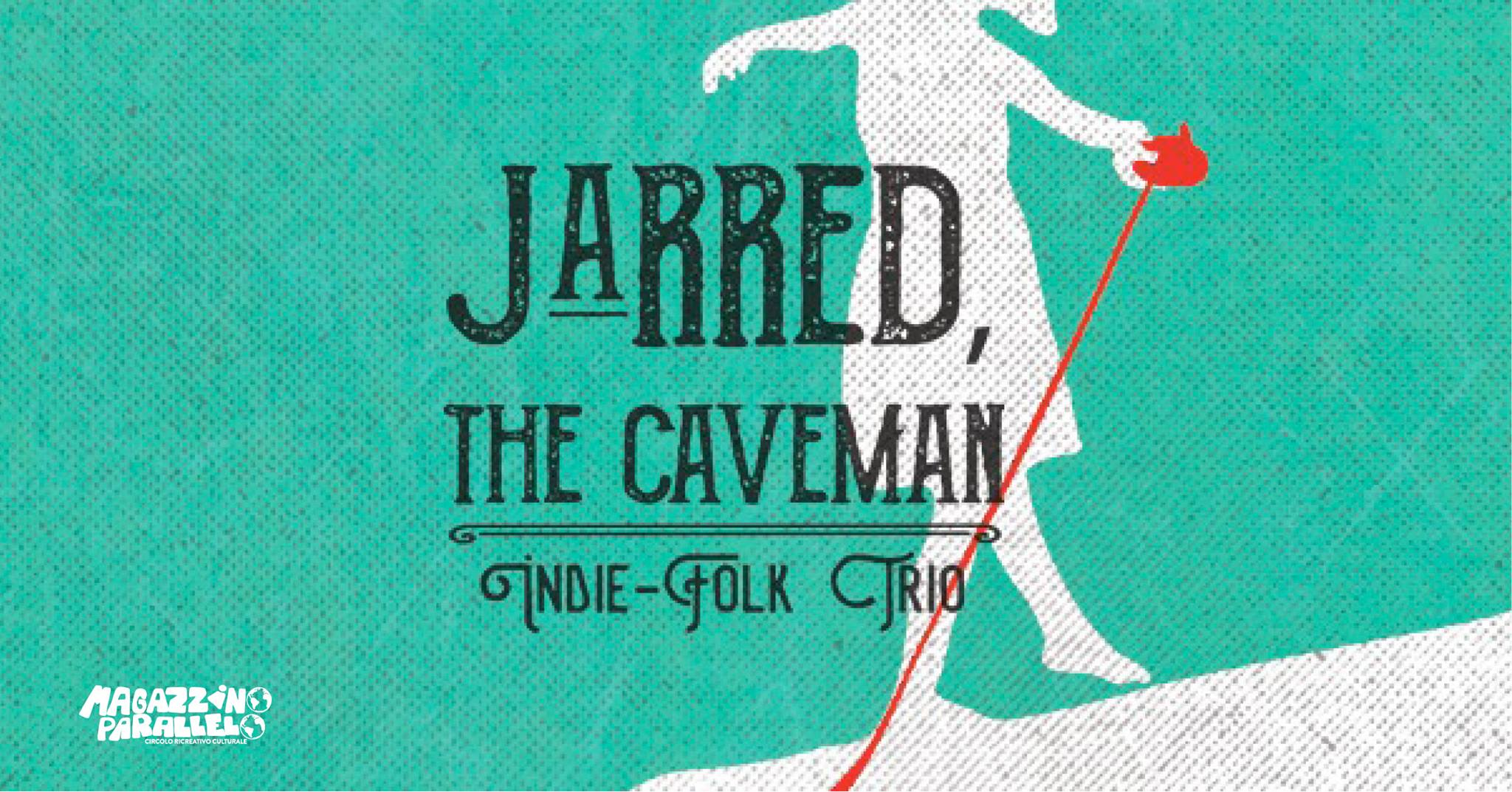 Jarred, the caveman ⌁ Indie-Folk Trio ⌁ at Magazzino Parallelo