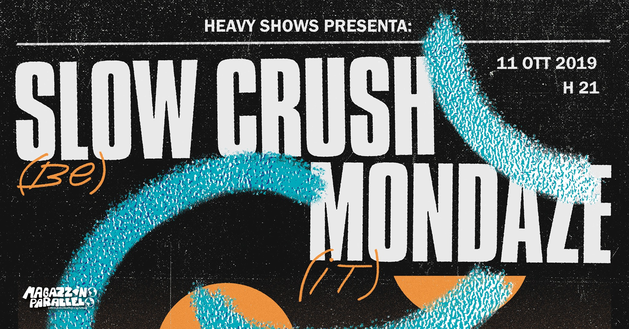 Slow Crush ⌁ Mondaze / HeavyShows / at Magazzino Parallelo
